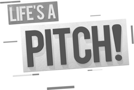 Life's a Pitch!